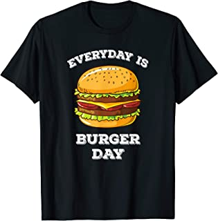 Everyday Is Burger Day Shirt Funny Men Women Kids Meat BBQ