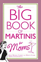 The Big Book of Martinis for Moms