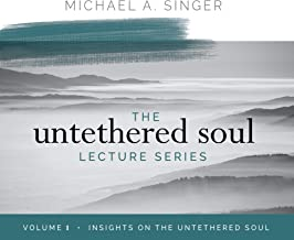 The Untethered Soul Lecture Series: Volume 1: Insights on the Untethered Soul