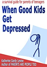 When Good Kids Get Depressed (When Good Kids Do Bad Things Book 11)