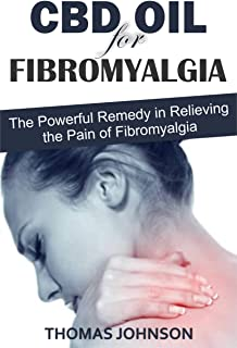 CBD OIL FOR FIBROMYALGIA: The Powerful Remedy in Relieving the Pain of Fibromyalgia