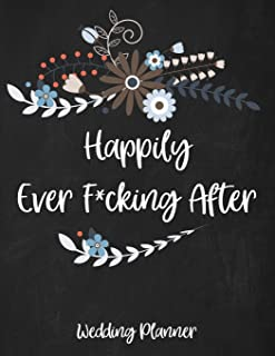 Happily Ever Fucking After Wedding Planner: A Wedding Planner, Journal and Notebook for Plans, Budgeting, Checklists, Thoughts and Ideas