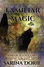 A Familiar Magic: Lucifer Thatch's Education of Witchery (Son of a Succubus Series)