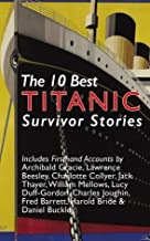 The 10 Best Titanic Survivor Stories: Firsthand Accounts by Jack Thayer,  Archibald Gracie, Charlotte Collyer, Lucy Duff-G...