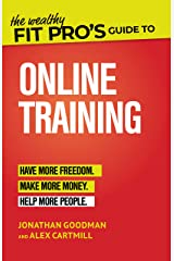 The Wealthy Fit Pro's Guide to Online Training: Help More People, Make More Money, Have More Freedom (Wealthy Fit Pro's Guides Book 2) Kindle Edition