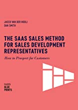 The SaaS Sales Method for Sales Development Representatives: How to Prospect for Customers (Sales Blueprints Book 4)