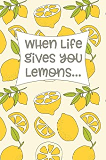 When Life Gives You Lemons...: Make Lemonade! Writing Journal or Inspirational Notebook; 6x9 120 Blank Lined Pages