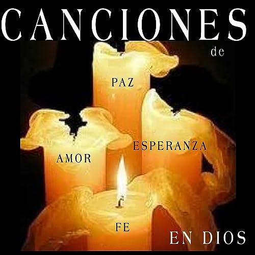 Canciones De Fe Paz Amor Y Esperanza En Dios By Varios Artistas On