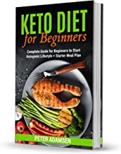 Keto Diet for Beginners: Complete Guide for Beginners to Start Ketogenic Lifestyle + Starter Meal Plan