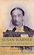 Collected Works of Susan Warner (Elizabeth Wetherell), Volume II: (The Old Helmet, Volume I, The Old Helmet, Volume II, Opportunities, Pine Needles, A Red Wallflower, The Wide, Wide World, etc...)