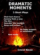 Dramatic Moments: 5 short plays: 5 life changing moments