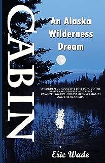 Cabin: An Alaska Wilderness Dream