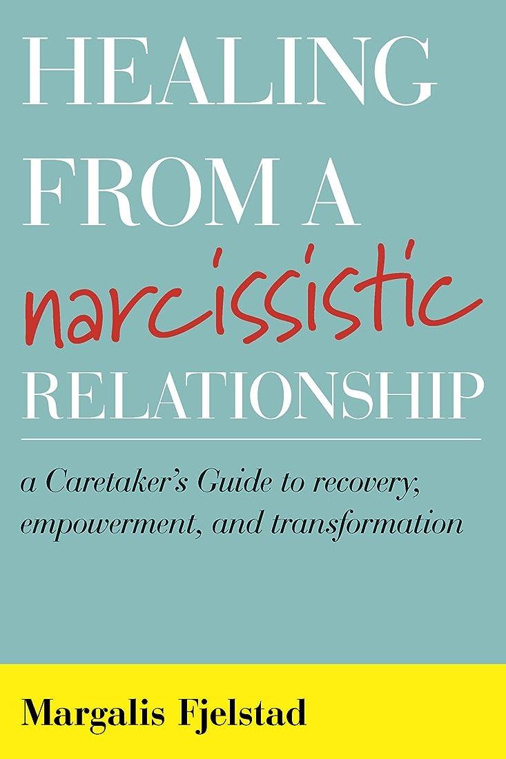 根拠優雅アンタゴニストHealing from a Narcissistic Relationship: A Caretaker's Guide to Recovery, Empowerment, and Transformation (English Edition)