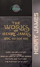 The Works of Henry James, Vol. 02 (of 03): Daisy Miller: A Study; Hawthorne (English Men of Letters Series); Picture and T...