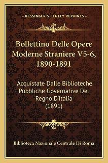 Bollettino Delle Opere Moderne Straniere V5-6, 1890-1891: Acquistate Dalle Biblioteche Pubbliche Governative Del Regno D'I...