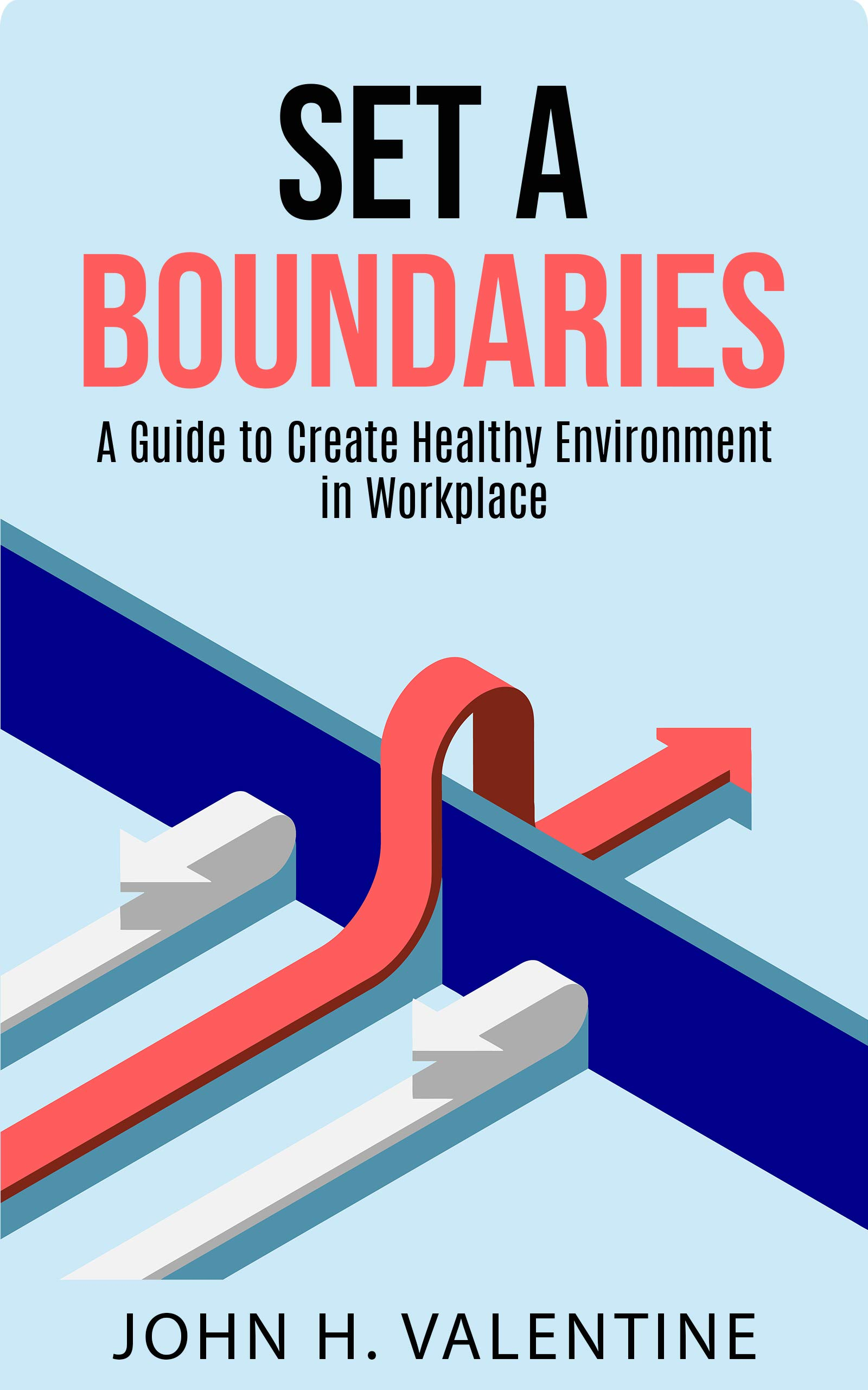 Set a Boundaries. : A Guide to Create Healthy Environment in Workplace.