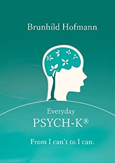 Everyday PSYCH-K®: From I can´t to I can (English Edition)
