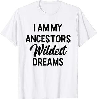 Black History T Shirt I Am My Ancestors Wildest Dreams