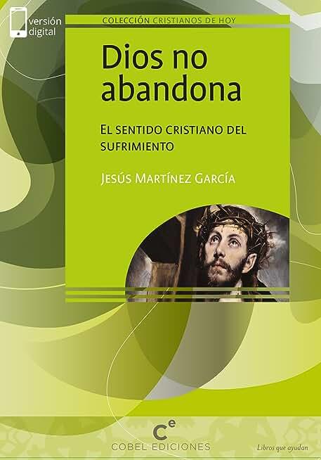 Dios no abandona: El sentido cristiano del sufrimiento (Cristianos de hoy) (Spanish Edition)