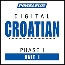 Croatian Phase 1, Unit 01: Learn to Speak and Understand Croatian with Pimsleur Language Programs