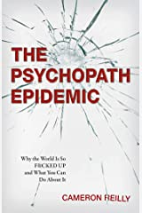 The Psychopath Epidemic: Why the World Is So F*cked Up and What You Can Do About It Kindle Edition