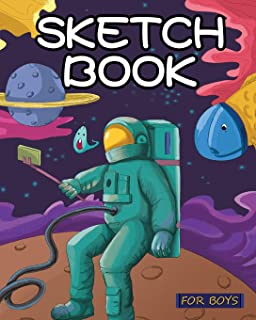 Sketch Book for Boys: Out of This World Drawing Pad: Best Arts and Crafts Gift Ideas for Kids: Top Gifts for 5, 6, 7, 8, 9...