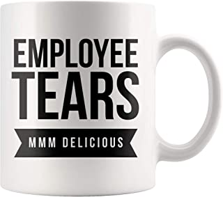 Employee Tears Mmm Delicious Coffee Mug 11 oz - Boss Day Gift Retirement Gift - Tears of My Employees Birthday Gift for Boss
