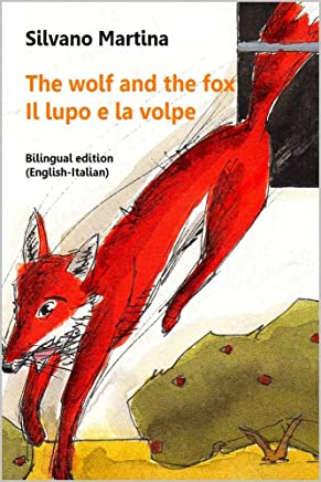 The Wolf and the Fox (A Childrens Picture Book) - Il lupo e la volpe (Libro illustrato per bambini) - Bilingual Edition (English-Italian) (English Edition)