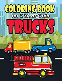 Coloring Book For 2 Year Olds Trucks: Fun Truck Coloring Book For Toddlers, Preschoolers and Kindergarteners Who Love Monster Trucks, Fire Trucks, ... (Truck Birthday Party Supplies) (Volume 1)