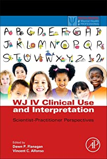 WJ IV Clinical Use and Interpretation: Scientist-Practitioner Perspectives (Practical Resources for the Mental Health Professional)