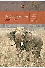 Elephas Maximus: A Portrait of the Indian Elephant Kindle Edition