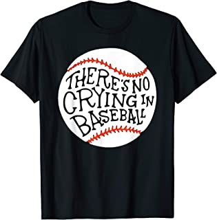 There is no Crying in Baseball T-Shirt by Baseball T-Shirt