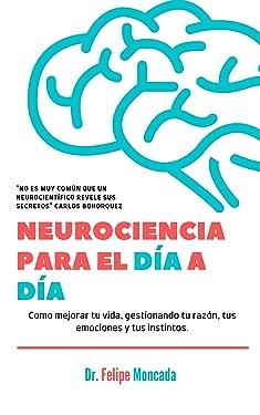 NEUROCIENCIAS PARA EL DÍA A DÍA: Como mejorar tu vida, gestionando tu razón, tus emociones y tus instintos (Spanish Edition)