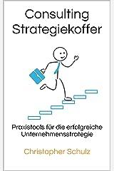 Consulting Strategiekoffer: Praxistools für die erfolgreiche Unternehmensstrategie Kindle Ausgabe