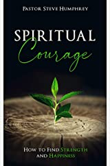 Spiritual Courage: How to Find Strength and Happiness Kindle Edition