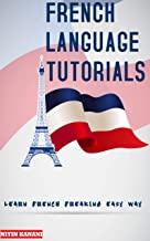 FRENCH LANGUAGE TUTORIALS: LEARN FRENCH FREAKING EASY WAY (English Edition)
