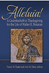Alleluia!: A Gedenkschaft in Thanksgiving for the Life of Walter R. Bouman Paperback