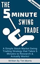 The 5 Minute Swing Trade: A Simple Stock Market Swing Trading Strategy that Takes 5 Minutes to Research and Actually Works...