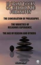 10 Great Books of Religion and Philosophy: The Consolation of Philosophy, The Varieties of Religious Experience, The Age o...