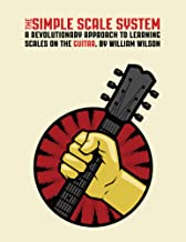 The Simple Scale System: A Revolutionary Approach to Learning Scales on the Guitar