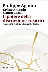 Il potere della distruzione creatrice: Innovazione, crescita e futuro del capitalismo (Italian Edition) Format Kindle