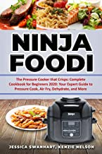 Ninja Foodi: The Pressure Cooker That Crisps: Complete Cookbook for Beginners 2020: Your Expert Guide to Pressure Cook Air...