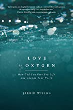 Love Is Oxygen: How God Can Give You Life and Change Your World