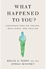 What Happened to You?: Conversations on Trauma, Resilience, and Healing Kindle Edition