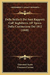 Della Sicilia E Dei Suoi Rapporti Coll' Inghilterra All' Epoca Della Costituzione Del 1812 (1848)