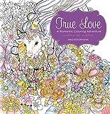 True Love: A Romantic Coloring Adventure (Colouring Books)