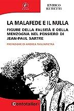 La malafede e il nulla: Figure della falsità e della menzogna nel pensiero di Jean-Paul Sartre (Italian Edition)