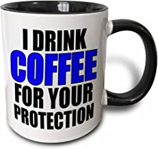 3dRose mug_202858_4 I drink coffee for your protection, Blue - Two Tone Black Mug, 11oz