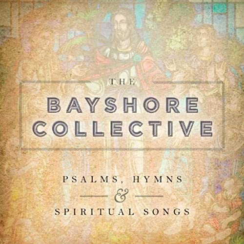 The Bayshore Collective - Psalms, Hymns & Spiritual Songs (2019)