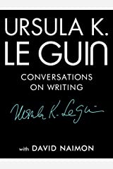 Ursula K. Le Guin: Conversations on Writing Kindle Edition